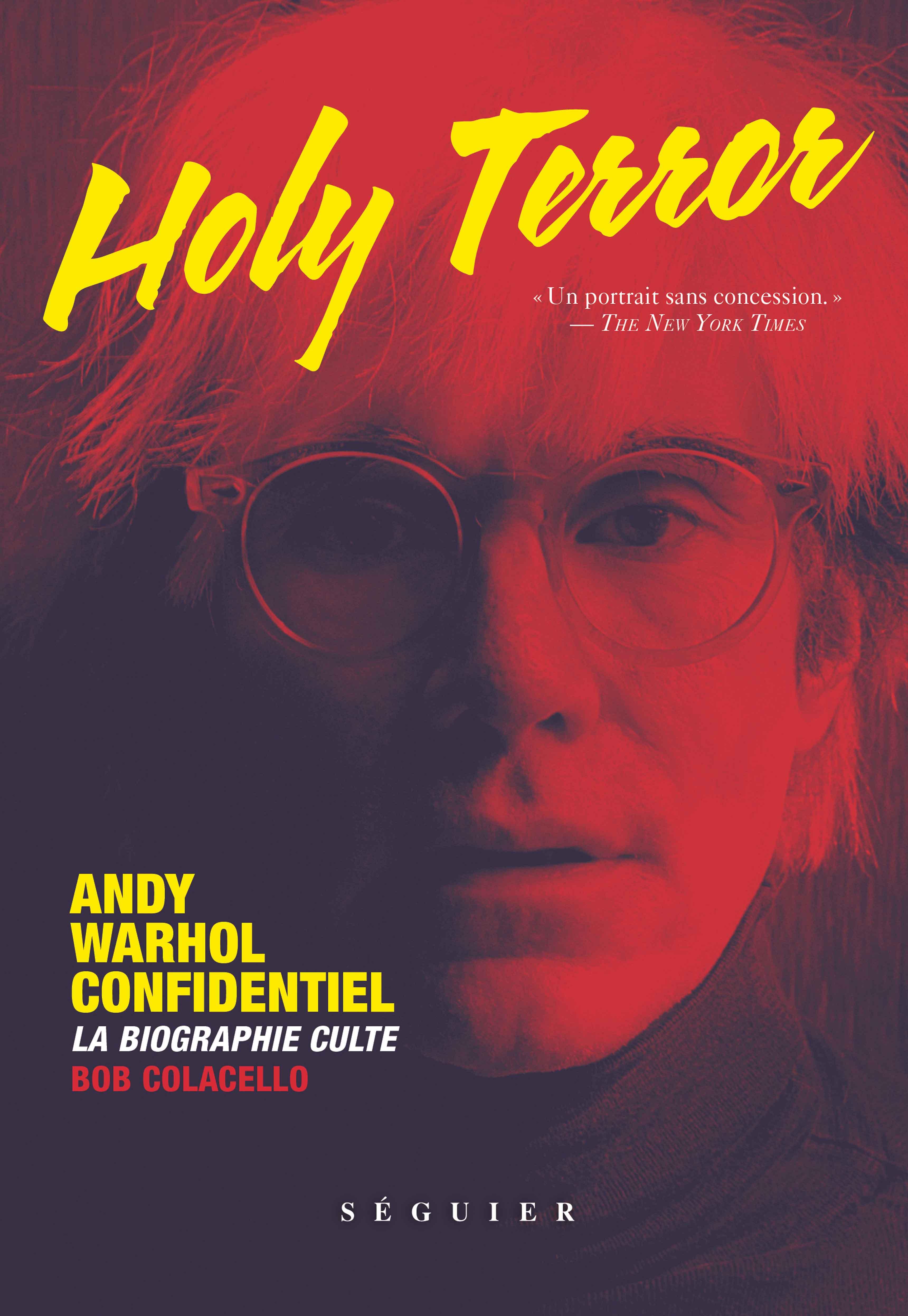 Holy Terror – Andy Warhol Confidentiel de Bob Colacello. Éditions Séguier.