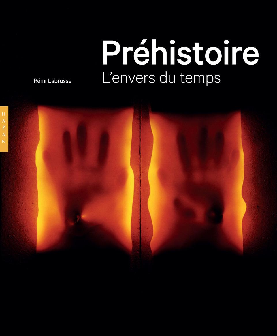 """Rémi Labrusse, """"Préhistoire. L'envers du temps"""", éditions Hazan (2019)."""