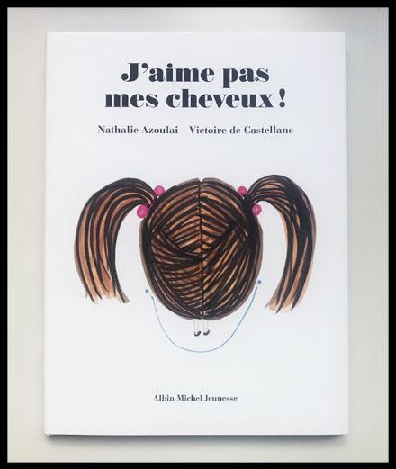 """""""J'aime pas mes cheveux !"""" par Victoire de Castellane et Nathalie Azoulai"""